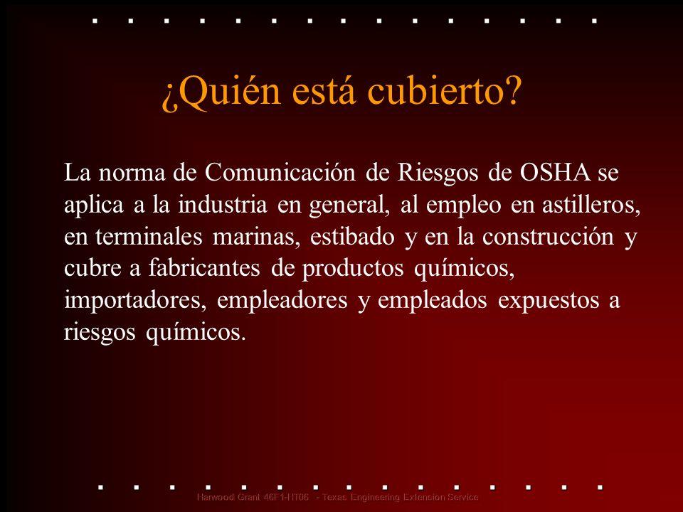 ¿Quién está cubierto? La norma de Comunicación de Riesgos de OSHA se aplica a la industria en general, al empleo en astilleros, en terminales marinas,
