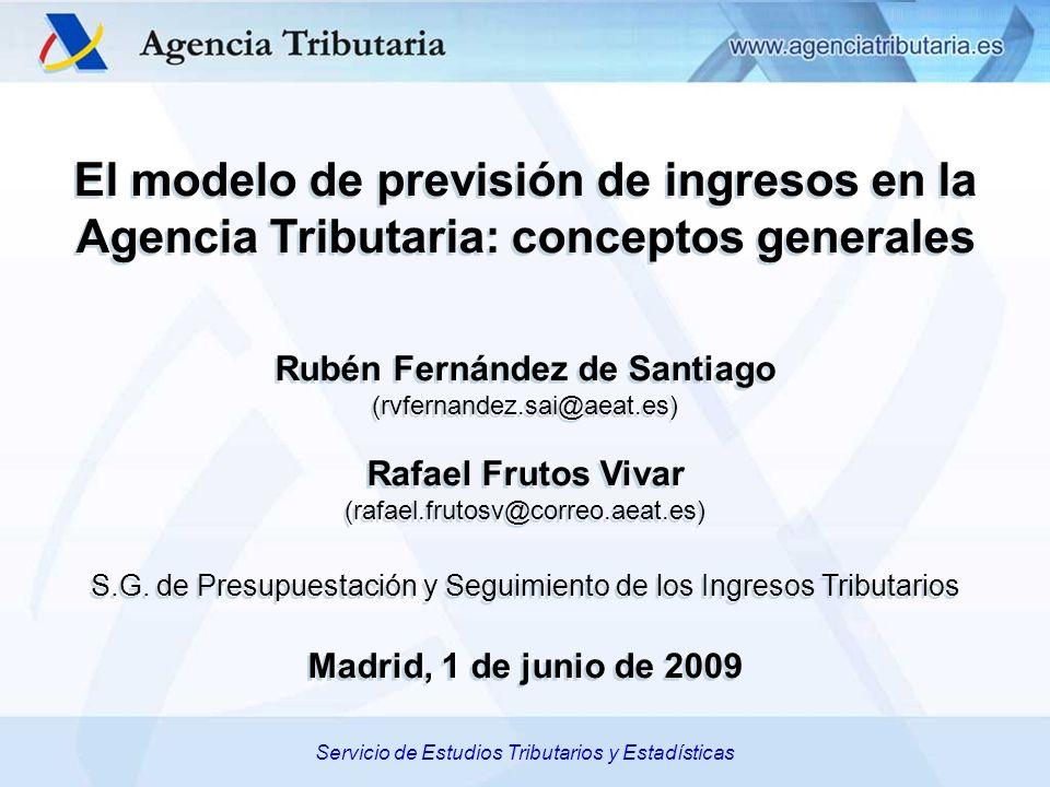 Servicio de Estudios Tributarios y Estadísticas El modelo de previsión de ingresos en la Agencia Tributaria: conceptos generales Rubén Fernández de Sa