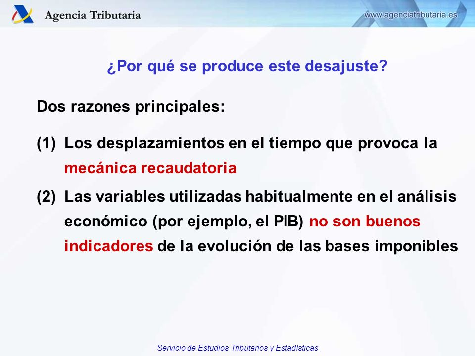 Servicio de Estudios Tributarios y Estadísticas ¿Por qué se produce este desajuste? Dos razones principales: (1)Los desplazamientos en el tiempo que p