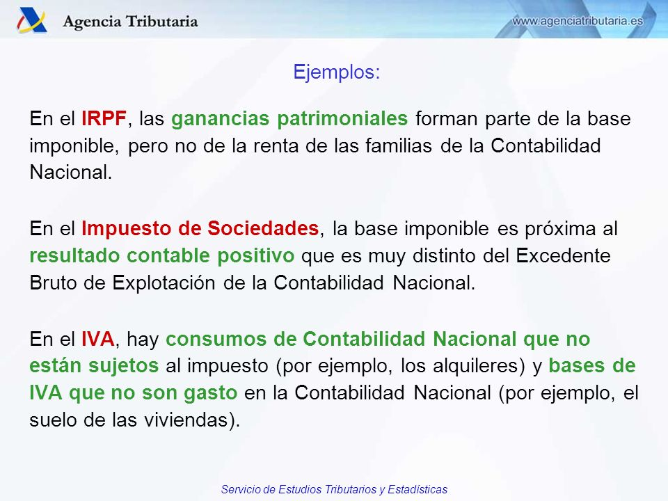Servicio de Estudios Tributarios y Estadísticas Ejemplos: En el IRPF, las ganancias patrimoniales forman parte de la base imponible, pero no de la ren