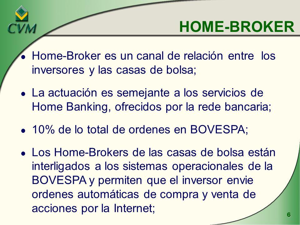 6 HOME-BROKER l Home-Broker es un canal de relación entre los inversores y las casas de bolsa; l La actuación es semejante a los servicios de Home Banking, ofrecidos por la rede bancaria; l 10% de lo total de ordenes en BOVESPA; l Los Home-Brokers de las casas de bolsa están interligados a los sistemas operacionales de la BOVESPA y permiten que el inversor envie ordenes automáticas de compra y venta de acciones por la Internet;