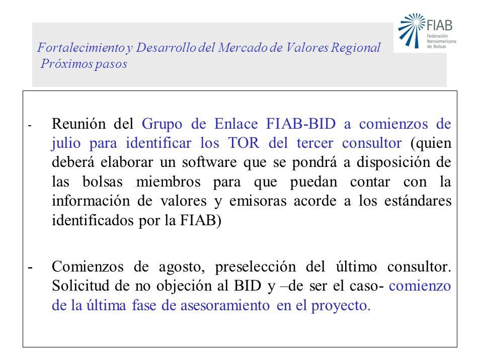 Fortalecimiento y Desarrollo del Mercado de Valores Regional Próximos pasos - Reunión del Grupo de Enlace FIAB-BID a comienzos de julio para identific