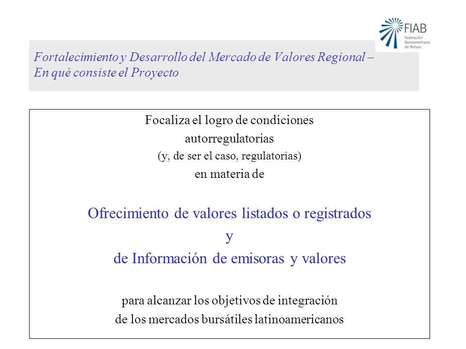 Fortalecimiento y Desarrollo del Mercado de Valores Regional – En qué consiste el Proyecto Focaliza el logro de condiciones autorregulatorias (y, de s
