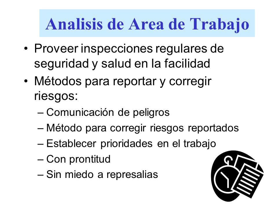 Analisis de Area de Trabajo Proveer inspecciones regulares de seguridad y salud en la facilidad Métodos para reportar y corregir riesgos: –Comunicació