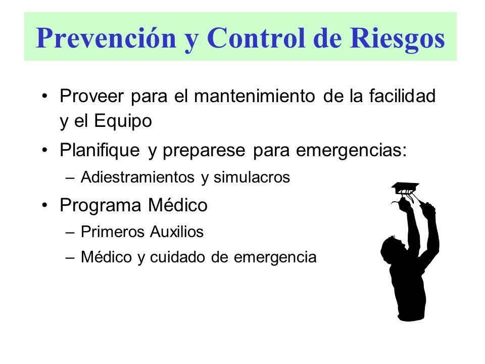 Prevención y Control de Riesgos Proveer para el mantenimiento de la facilidad y el Equipo Planifique y preparese para emergencias: –Adiestramientos y