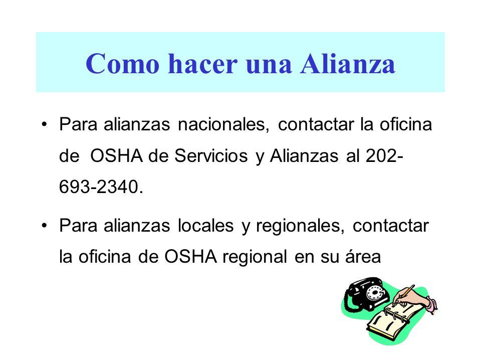 Como hacer una Alianza Para alianzas nacionales, contactar la oficina de OSHA de Servicios y Alianzas al 202- 693-2340. Para alianzas locales y region