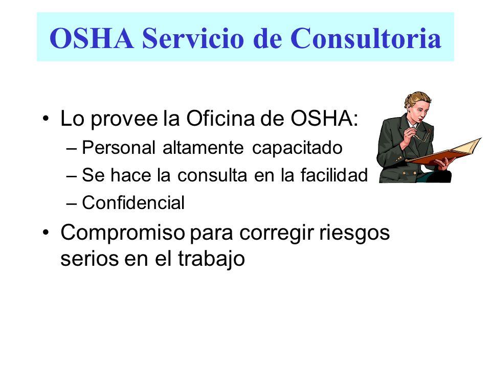 OSHA Servicio de Consultoria Lo provee la Oficina de OSHA: –Personal altamente capacitado –Se hace la consulta en la facilidad –Confidencial Compromis