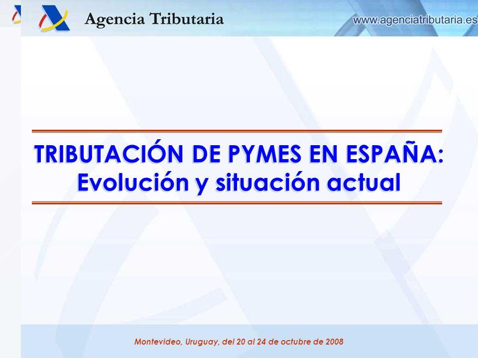 1 Montevideo, Uruguay, del 20 al 24 de octubre de 2008 TRIBUTACIÓN DE PYMES EN ESPAÑA: Evolución y situación actual TRIBUTACIÓN DE PYMES EN ESPAÑA: Ev
