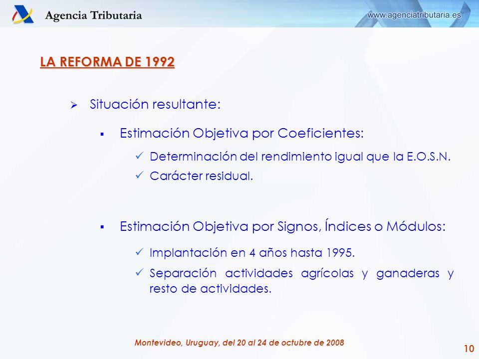 10 Montevideo, Uruguay, del 20 al 24 de octubre de 2008 LA REFORMA DE 1992 Situación resultante: Estimación Objetiva por Coeficientes: Determinación d
