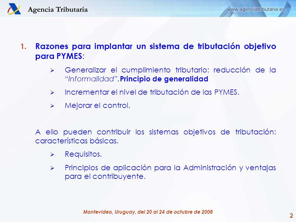 2 Montevideo, Uruguay, del 20 al 24 de octubre de 2008 1. Razones para implantar un sistema de tributación objetivo para PYMES : Generalizar el cumpli