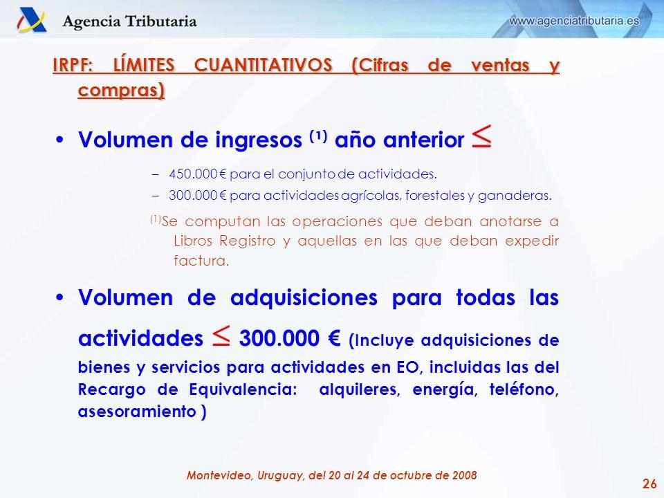 26 Montevideo, Uruguay, del 20 al 24 de octubre de 2008 IRPF: LÍMITES CUANTITATIVOS (Cifras de ventas y compras) Volumen de ingresos ( ¹ ) año anterio