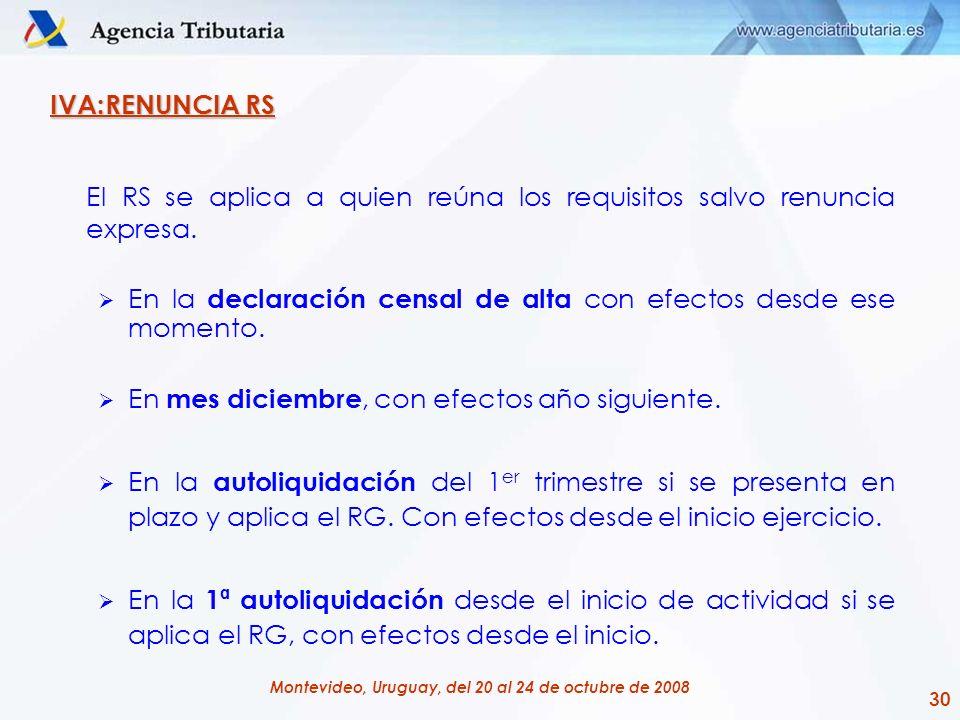 30 Montevideo, Uruguay, del 20 al 24 de octubre de 2008 IVA:RENUNCIA RS El RS se aplica a quien reúna los requisitos salvo renuncia expresa. En la dec