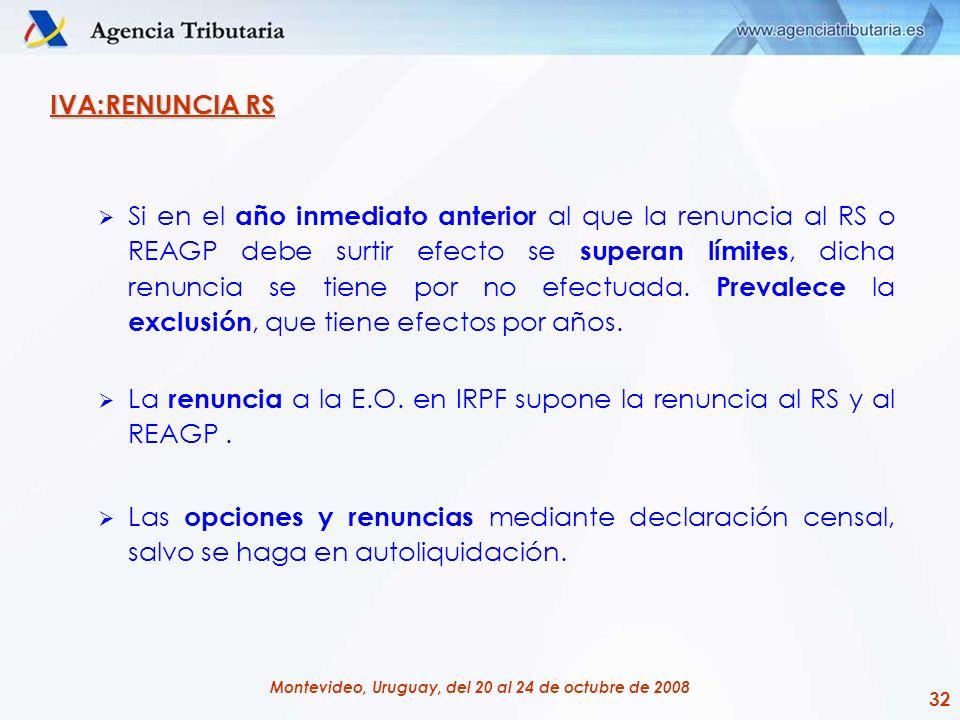 32 Montevideo, Uruguay, del 20 al 24 de octubre de 2008 IVA:RENUNCIA RS Si en el año inmediato anterior al que la renuncia al RS o REAGP debe surtir e