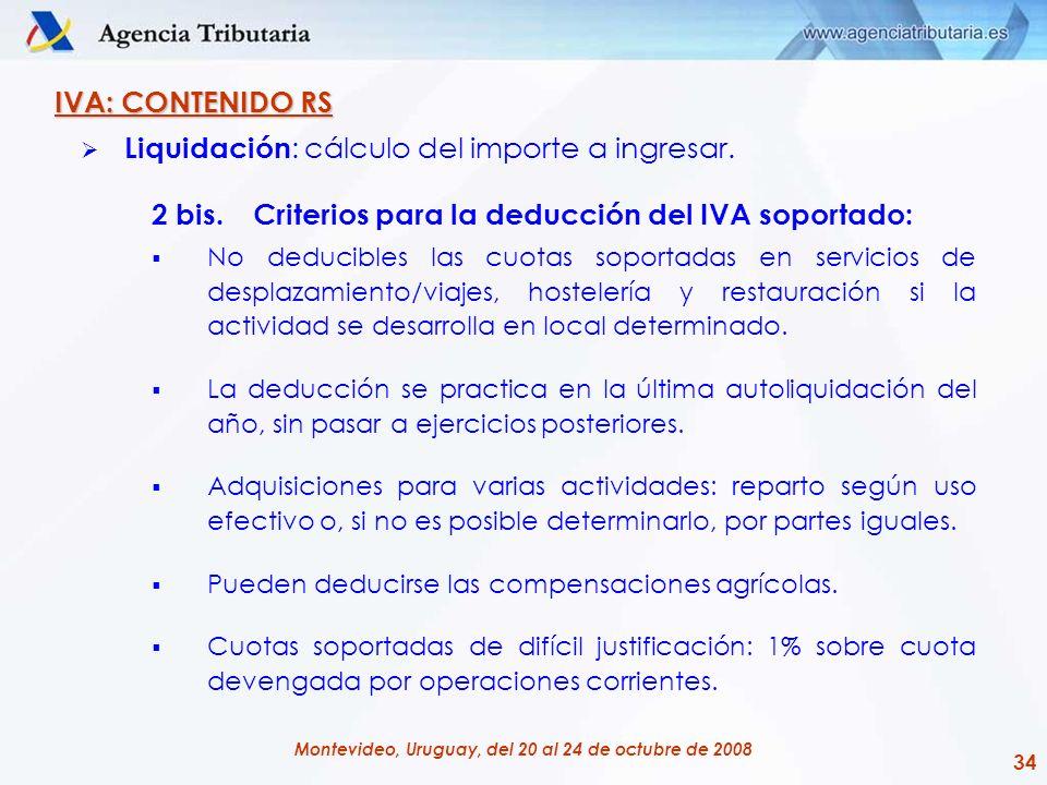 34 Montevideo, Uruguay, del 20 al 24 de octubre de 2008 IVA: CONTENIDO RS Liquidación : cálculo del importe a ingresar. 2 bis. Criterios para la deduc