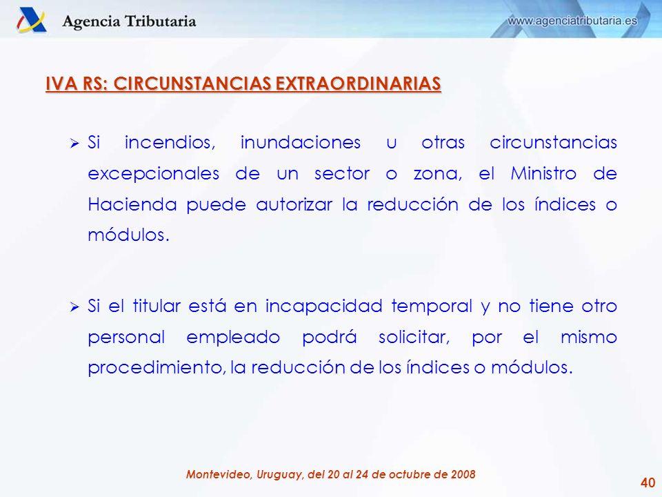 40 Montevideo, Uruguay, del 20 al 24 de octubre de 2008 IVA RS: CIRCUNSTANCIAS EXTRAORDINARIAS Si incendios, inundaciones u otras circunstancias excep