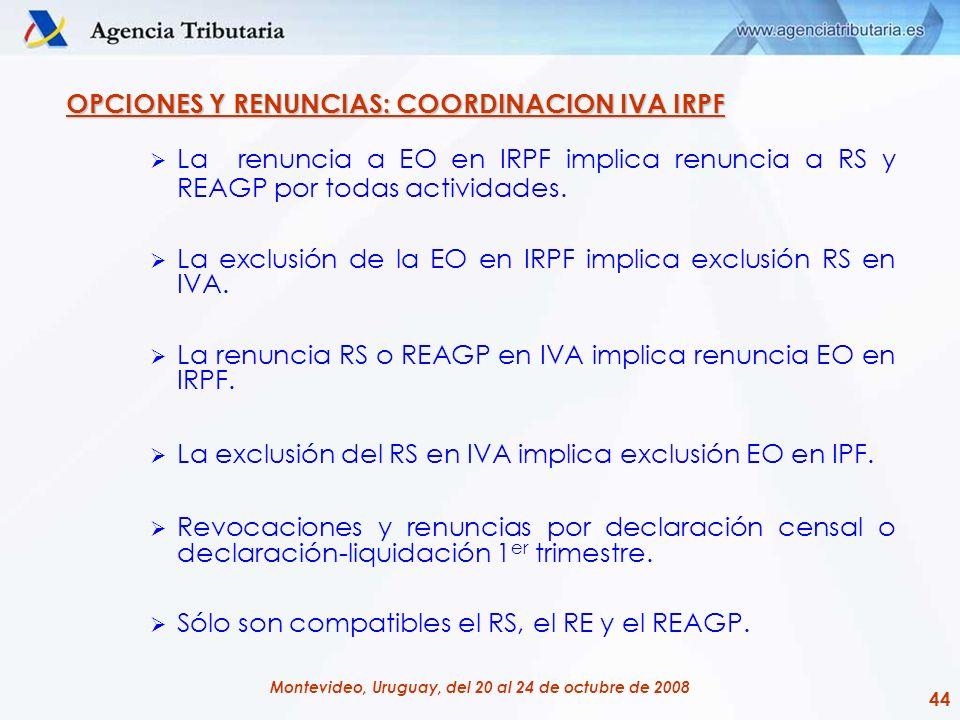 44 Montevideo, Uruguay, del 20 al 24 de octubre de 2008 OPCIONES Y RENUNCIAS: COORDINACION IVA IRPF La renuncia a EO en IRPF implica renuncia a RS y R