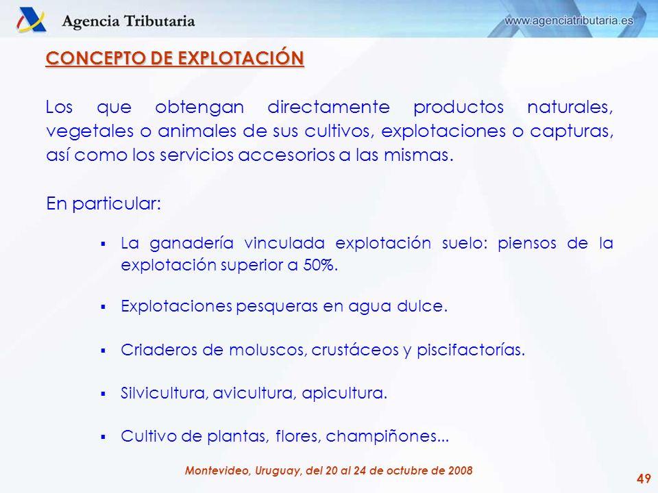 49 Montevideo, Uruguay, del 20 al 24 de octubre de 2008 CONCEPTO DE EXPLOTACIÓN Los que obtengan directamente productos naturales, vegetales o animale