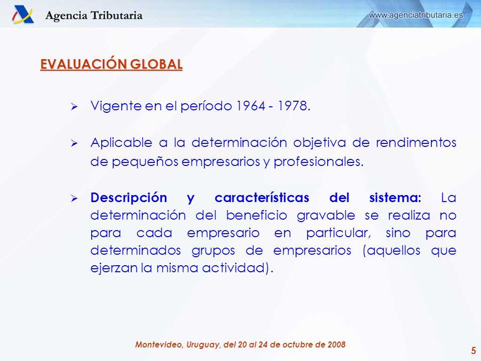 6 Montevideo, Uruguay, del 20 al 24 de octubre de 2008 VALORACIÓN DEL RÉGIMEN DE EVALUACIÓN GLOBAL Ventajas: El propio contribuyente colabora en el proceso.