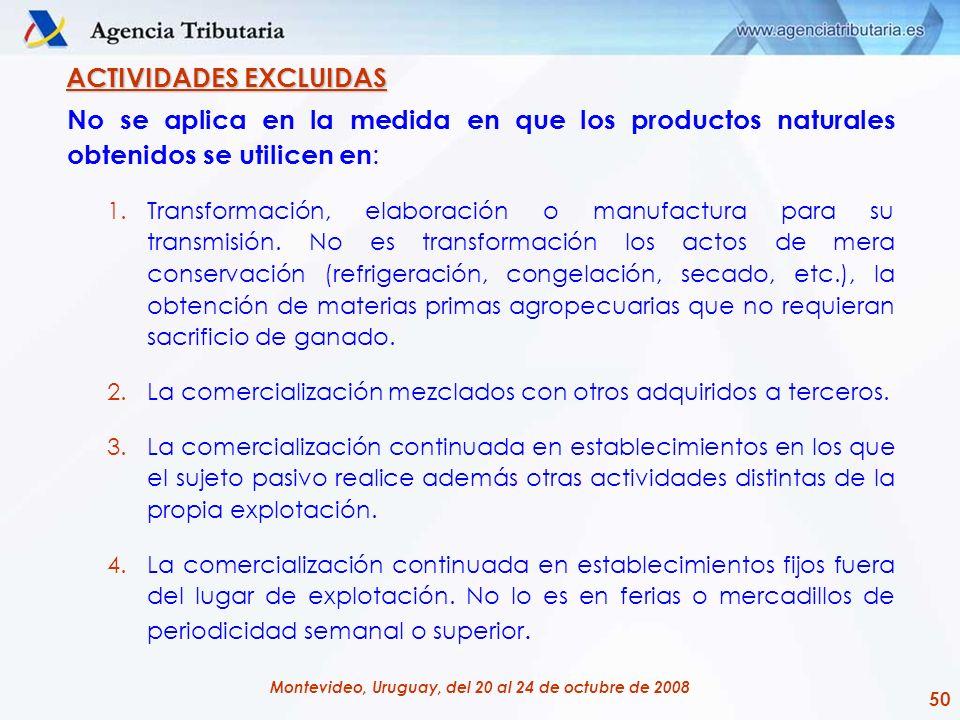 50 Montevideo, Uruguay, del 20 al 24 de octubre de 2008 ACTIVIDADES EXCLUIDAS No se aplica en la medida en que los productos naturales obtenidos se ut