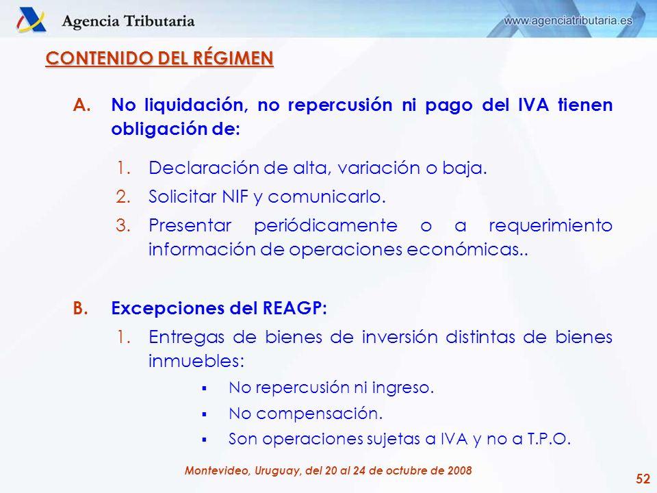 52 Montevideo, Uruguay, del 20 al 24 de octubre de 2008 CONTENIDO DEL RÉGIMEN A.No liquidación, no repercusión ni pago del IVA tienen obligación de: 1