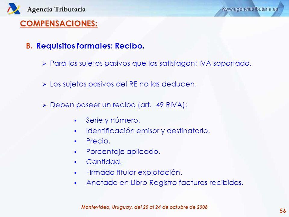 56 Montevideo, Uruguay, del 20 al 24 de octubre de 2008 COMPENSACIONES: B.Requisitos formales: Recibo. Para los sujetos pasivos que las satisfagan: IV