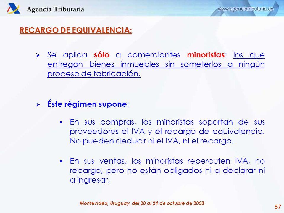 57 Montevideo, Uruguay, del 20 al 24 de octubre de 2008 RECARGO DE EQUIVALENCIA: Se aplica sólo a comerciantes minoristas : los que entregan bienes in