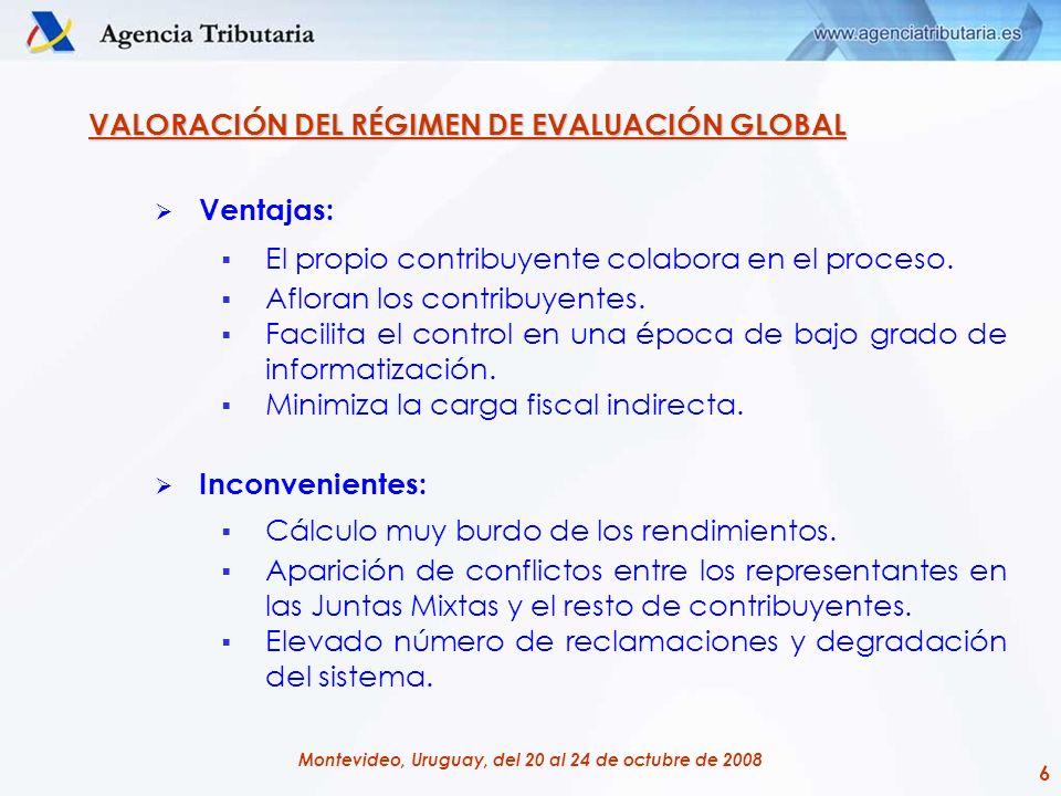6 Montevideo, Uruguay, del 20 al 24 de octubre de 2008 VALORACIÓN DEL RÉGIMEN DE EVALUACIÓN GLOBAL Ventajas: El propio contribuyente colabora en el pr