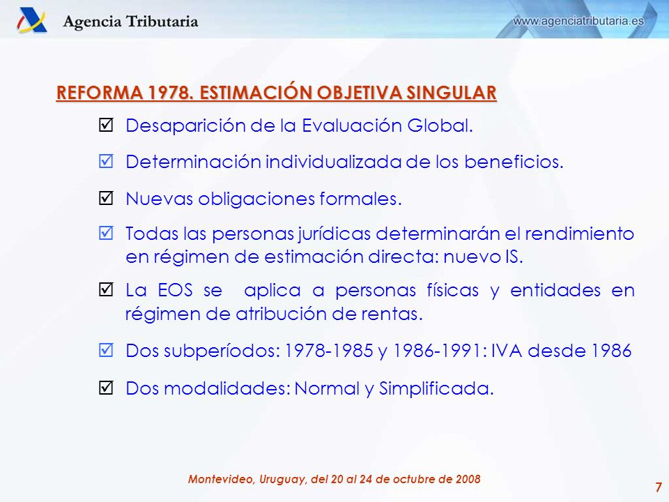 8 Montevideo, Uruguay, del 20 al 24 de octubre de 2008 ESTIMACIÓN OBJETIVA SINGULAR NORMAL:1978 - 1991 ESTIMACIÓN OBJETIVA SINGULAR NORMAL: 1978 - 1991 Se introdujeron diversas modificaciones en el sistema, variando según el tamaño del contribuyente: [Ingresos reales – gastos fundamentales] – coeficiente.