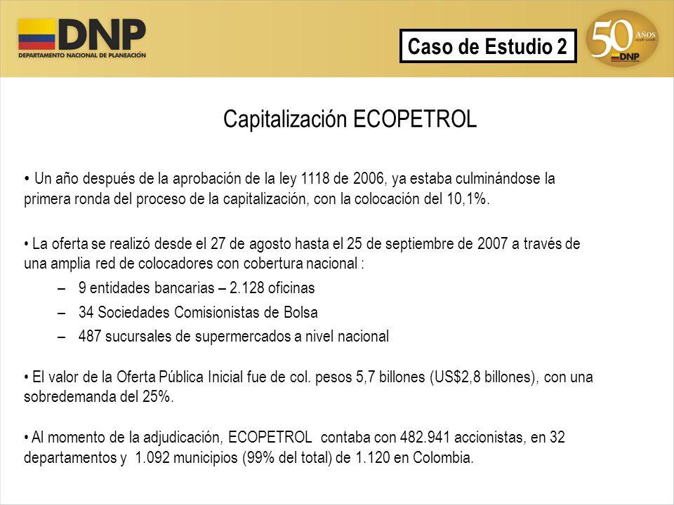 Capitalización ECOPETROL Caso de Estudio 2 Un año después de la aprobación de la ley 1118 de 2006, ya estaba culminándose la primera ronda del proceso