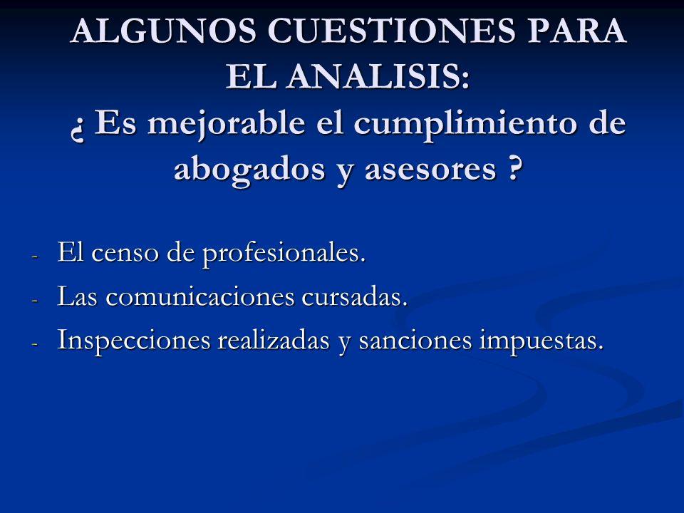 ALGUNOS CUESTIONES PARA EL ANALISIS: ¿ Es mejorable el cumplimiento de abogados y asesores ? - El censo de profesionales. - Las comunicaciones cursada