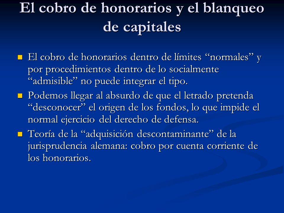 El cobro de honorarios y el blanqueo de capitales El cobro de honorarios dentro de límites normales y por procedimientos dentro de lo socialmente admi