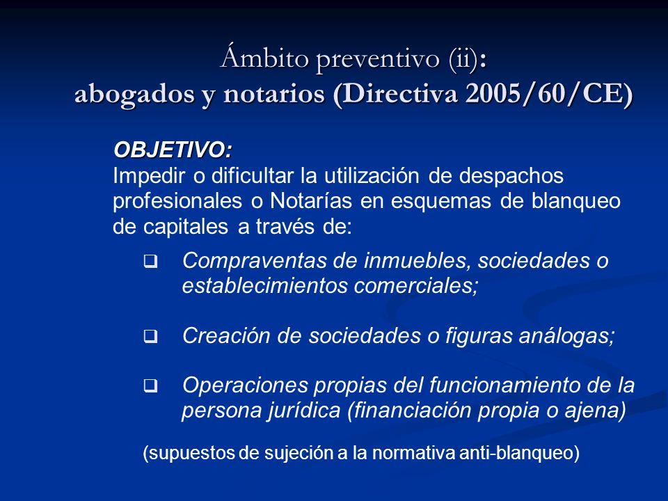 Ámbito preventivo (ii): abogados y notarios (Directiva 2005/60/CE) OBJETIVO: Impedir o dificultar la utilización de despachos profesionales o Notarías