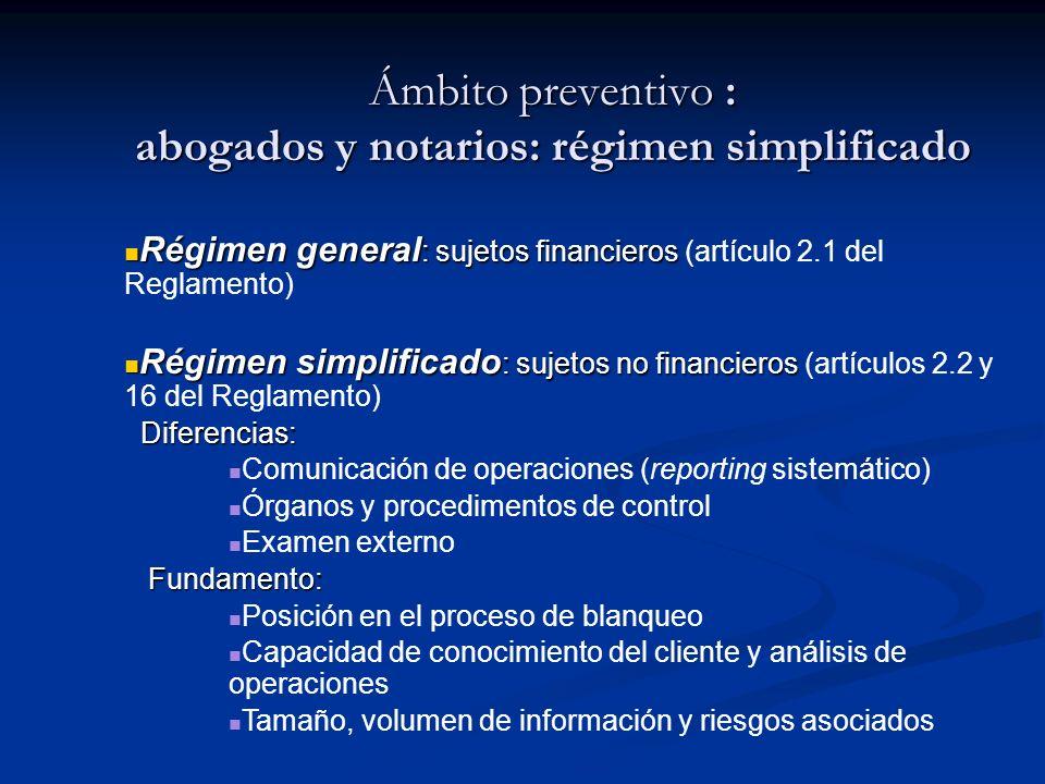 Ámbito preventivo : abogados y notarios: régimen simplificado Régimen general : sujetos financieros Régimen general : sujetos financieros (artículo 2.
