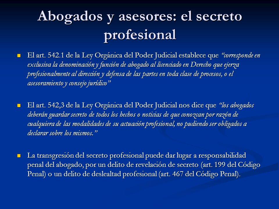 Abogados y asesores: el secreto profesional El art. 542.1 de la Ley Orgánica del Poder Judicial establece que corresponde en exclusiva la denominación