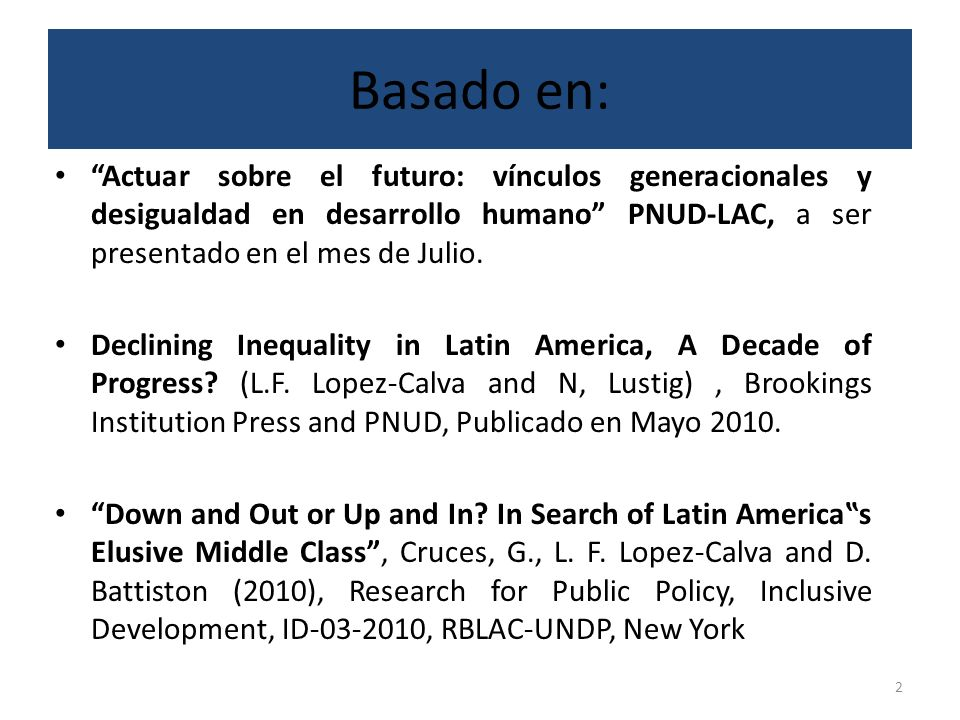 Basado en: Actuar sobre el futuro: vínculos generacionales y desigualdad en desarrollo humano PNUD-LAC, a ser presentado en el mes de Julio.