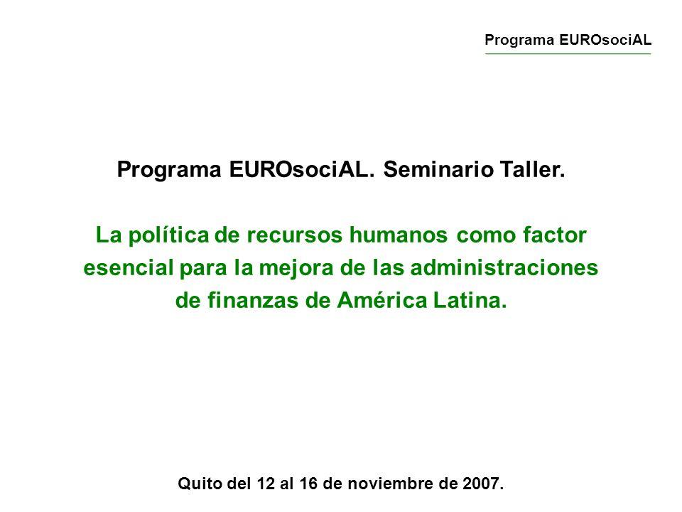 Programa EUROsociAL. Seminario Taller. La política de recursos humanos como factor esencial para la mejora de las administraciones de finanzas de Amér
