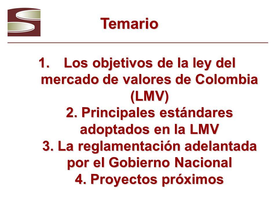 1.Los objetivos de la ley del mercado de valores de Colombia (LMV) 2. Principales estándares adoptados en la LMV 3. La reglamentación adelantada por e