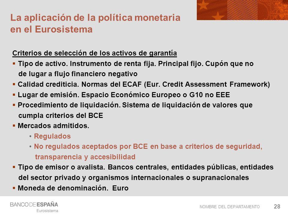 NOMBRE DEL DEPARTAMENTO 28 La aplicación de la política monetaria en el Eurosistema Criterios de selección de los activos de garantía Tipo de activo.