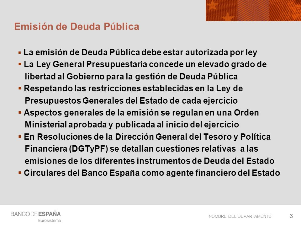NOMBRE DEL DEPARTAMENTO 3 Emisión de Deuda Pública La emisión de Deuda Pública debe estar autorizada por ley La Ley General Presupuestaria concede un