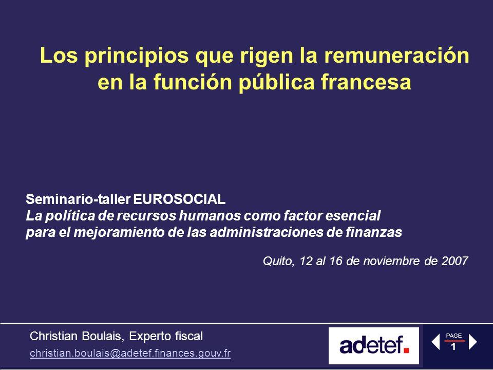 PAGE 1 Los principios que rigen la remuneración en la función pública francesa Quito, 12 al 16 de noviembre de 2007 Seminario-taller EUROSOCIAL La pol