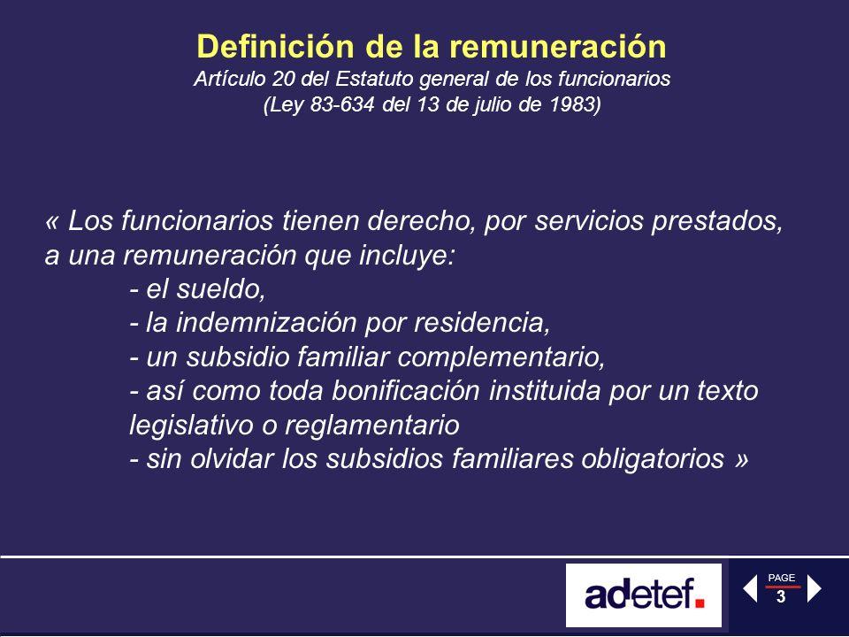 PAGE 3 Definición de la remuneración Artículo 20 del Estatuto general de los funcionarios (Ley 83-634 del 13 de julio de 1983) « Los funcionarios tien