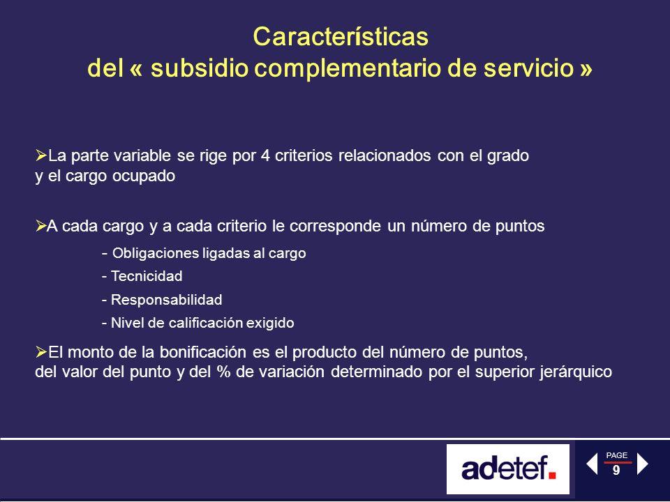PAGE 9 Caracter í sticas del « subsidio complementario de servicio » La parte variable se rige por 4 criterios relacionados con el grado y el cargo oc