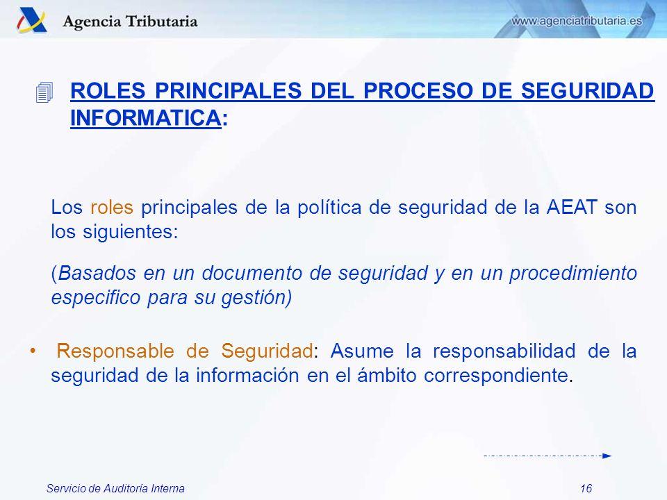 Servicio de Auditoría Interna16 Los roles principales de la política de seguridad de la AEAT son los siguientes: (Basados en un documento de seguridad