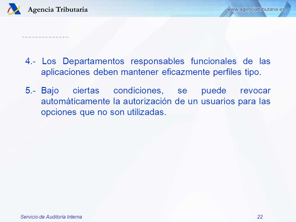 Servicio de Auditoría Interna22 4.- Los Departamentos responsables funcionales de las aplicaciones deben mantener eficazmente perfiles tipo. 5.-Bajo c