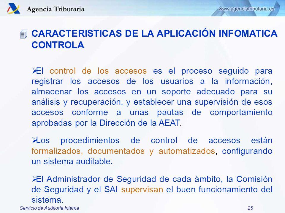 Servicio de Auditoría Interna25 4CARACTERISTICAS DE LA APLICACIÓN INFOMATICA CONTROLA El control de los accesos es el proceso seguido para registrar l