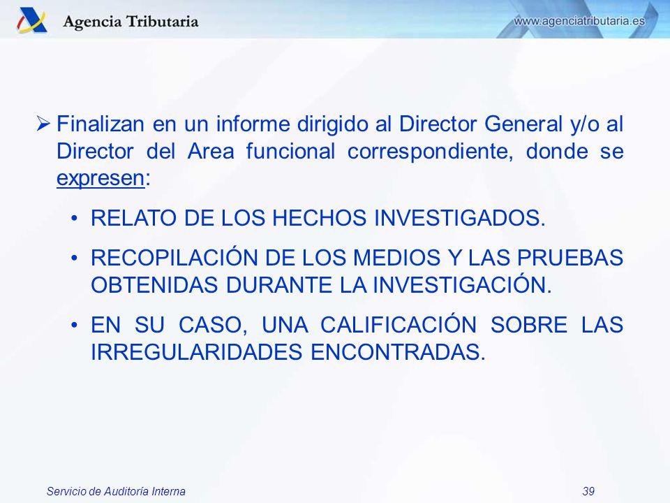 Servicio de Auditoría Interna39 Finalizan en un informe dirigido al Director General y/o al Director del Area funcional correspondiente, donde se expr