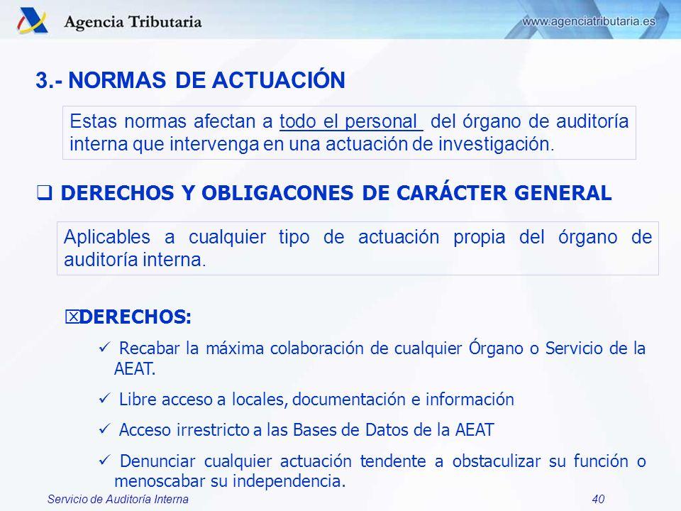 Servicio de Auditoría Interna40 3.- NORMAS DE ACTUACIÓN Estas normas afectan a todo el personal del órgano de auditoría interna que intervenga en una