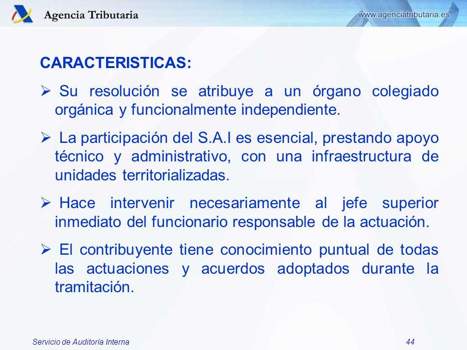 Servicio de Auditoría Interna44 CARACTERISTICAS: Su resolución se atribuye a un órgano colegiado orgánica y funcionalmente independiente. La participa