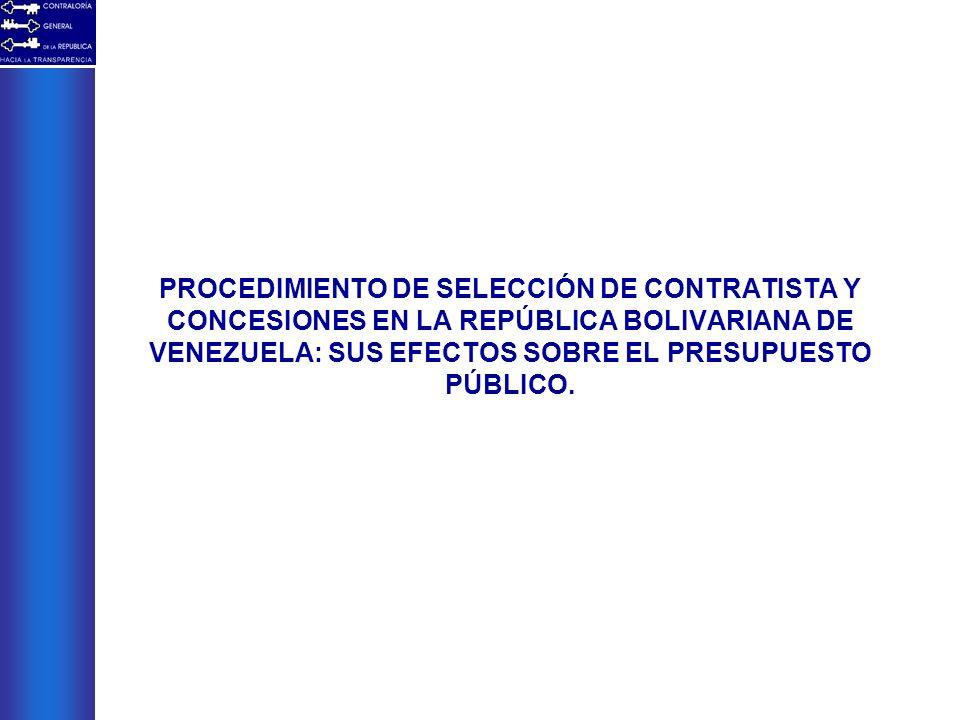 PROCEDIMIENTO DE SELECCIÓN DE CONTRATISTA Y CONCESIONES EN LA REPÚBLICA BOLIVARIANA DE VENEZUELA: SUS EFECTOS SOBRE EL PRESUPUESTO PÚBLICO.