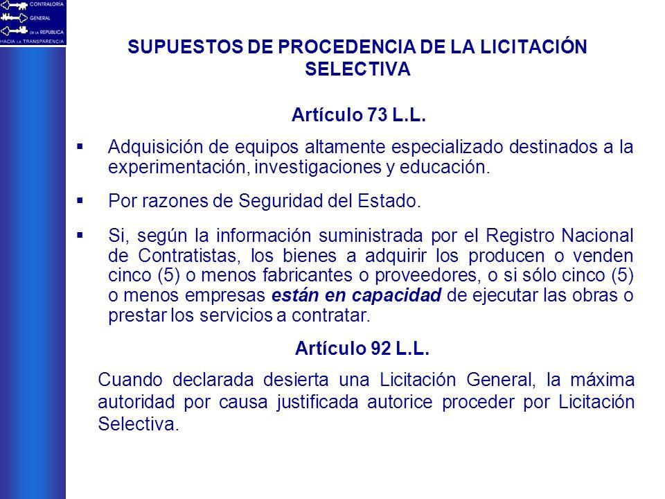 Cuando declarada desierta una Licitación General, la máxima autoridad por causa justificada autorice proceder por Licitación Selectiva. Artículo 73 L.